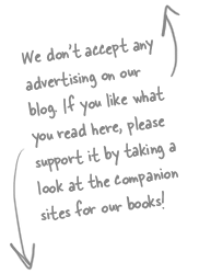 We don't accept any advertising on our blog. If you like what you read here, please support it by taking a look at the companion sites for our books!